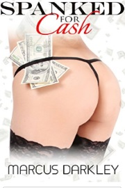 Spanked For Cash  by Marcus Darkley