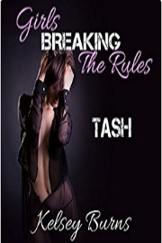 Girls Breaking The Rules: Tash by Kelsey Burns
