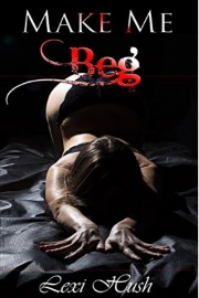 Make Me Beg  by Lexi Hush