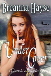 Under Cover: Generals' Daughter Book 5 by Breanna Hayse