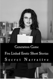 Generation Game: Five Linked Erotic Short Stories by Secret Narrative