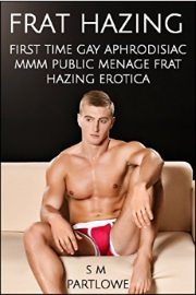 Frat Hazing  by S M Partlowe