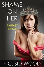 Shame On Her Fantasy Edition  by K. C. Silkwood