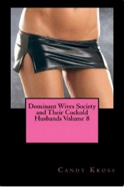Dominant Wives Society And Their Cuckold Husbands, Book 8  by Candy Kross