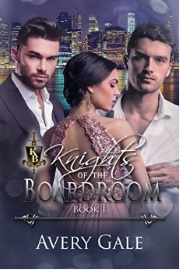 Knights Of The Boardroom Book 1  by Avery Gale