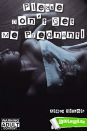 Please Don't Get Me Pregnant! Quickies by Alexa Nichols