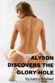 Alyson Discovers The Glory Hole by Larry Archer