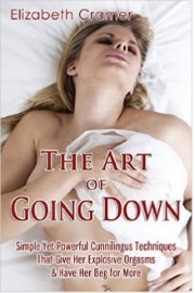 The Art Of Going Down: Simple Yet Powerful Cunnilingus Techniques...  by Elizabeth Cramer