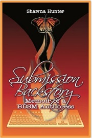 Submission Backstory: Memoir Of A BDSM Authoress by Shawna Hunter