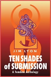 Ten Shades Of Submission by Jim Lyon