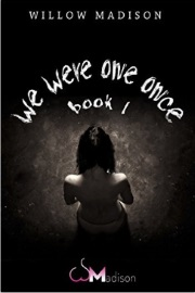 We Were One Once: Book 1 by Willow Madison