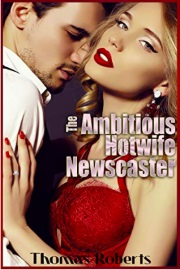 The Ambitious Hotwife Newscaster by Thomas Roberts