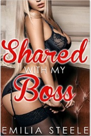Shared With My Boss by Emilia Steele