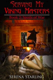 Serving My Viking Masters - Book 2: Spoils Of War by Serena Starling