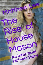 The Rise Of House Mason: An Interracial Hotwife Story by Matthew Lee