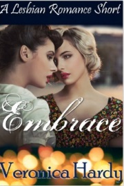 Embrace: A Lesbian Erotic Short by Veronica Hardy