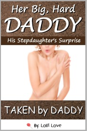 Her Big, Hard Daddy - His Stepdaughter's Surprise by Lolli Love