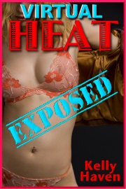 Virtual Heat: Exposed by Kelly Haven