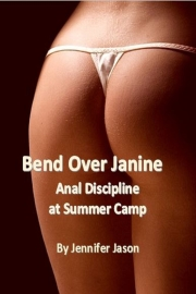 Bend Over Janine - Anal Discipline At Summer Camp by Jennifer Jason