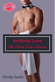 Artificial Love: The First Four Stories  by Cindy Larie