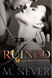 RUINED: A Decadence After Dark Epilogue (Book 3) by M. Never