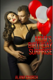 Mom's Birthday Surprise by Alana Church