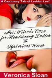 Mrs. Wilson's Cure For Headstrong Ladies & Hysterical Wives by Veronica Sloan