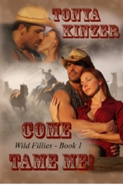 Come Tame Me: Wild Fillies Book 1 by Tonya Kinzer