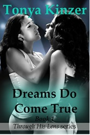 Dreams Do Come True: Through His Lens: Book 1 by Tonya Kinzer