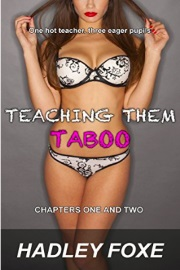 Teaching Them Taboo: Chapters One And Two  by Hadley Foxe