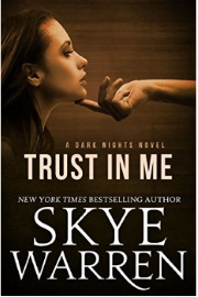 Trust In Me: A Dark Nights Novel by Skye Warren