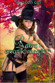 Rebecca's Erotic Magic 2 by Houston Cei