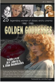 GOLDEN GODDESSES: 25 LEGENDARY WOMEN OF CLASSIC EROTIC CINEMA, 1968-1985 by Jill C. Nelson
