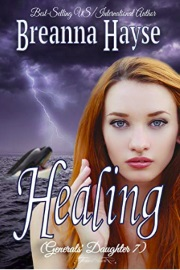 Healing: (Generals' Daughter 7) by Breanna Hayse