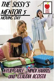 The Sissy's Mentor 5: Moving Day  by Kylie Gable