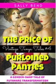 The Price Of Purloined Panties: A Gender-Swap Tale Of Futanari Transformation - Vintage Tanya Tales Book 4 by Sally Bend
