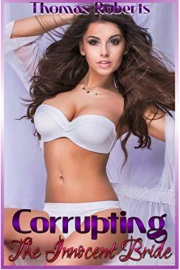 Corrupting The Innocent Bride by Thomas Roberts