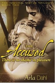 The Accused: Immoral Virtue Book 2 by Arla Dahl