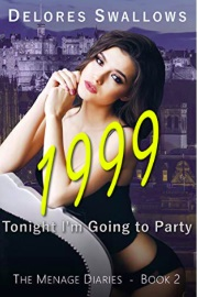 1999: Tonight I'm Going To Party: Menage Diaries Book 2 by Delores Swallows