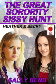 The Great Sorority Sissy Hunt: Heather And Becky Part 3 by Kylie Gable, Sally Bend And Others