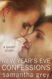 NEW YEAR'S EVE CONFESSIONS: A Short Story by Samantha Grey