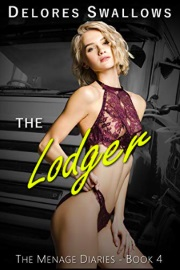 The Lodger: Room, Board And A Little Bit More (The Menage Diaries Book 4)  by Delores Swallows