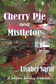Cherry Pie And Mistletoe: A Mature Holiday Romance by Lisabet Sarai