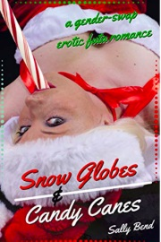 Snow Globes And Candy Canes: A Sweet & Sexy Gender Swap Romance by Sally Bend