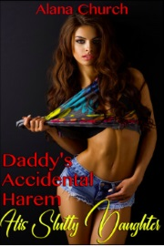 His Slutty Daughter: Book 1 Of Daddy's Accidental Harem by Alana Church