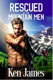 Rescued By The Mountain Men (Mountain Men 1)  by Ken James