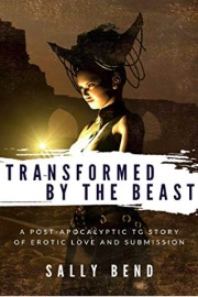 Transformed By The Beast: Post-Apocalyptic TG Erotica by Sally Bend