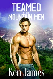Teamed By The Mountain Men - Mountain Men 3 by Ken James