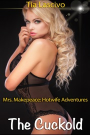 The Cuckold: Book 3 Of Mrs. Makepeace: Hotwife Adventures by Tia Lascivo