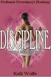 Discipline: A Victorian Medical Exam Erotica - Professor Feversham's Academy by Kelli Wolfe